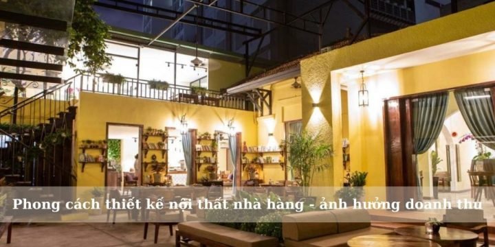 Phong cách thiết kế nội thất nhà hàng – ảnh hưởng doanh thu